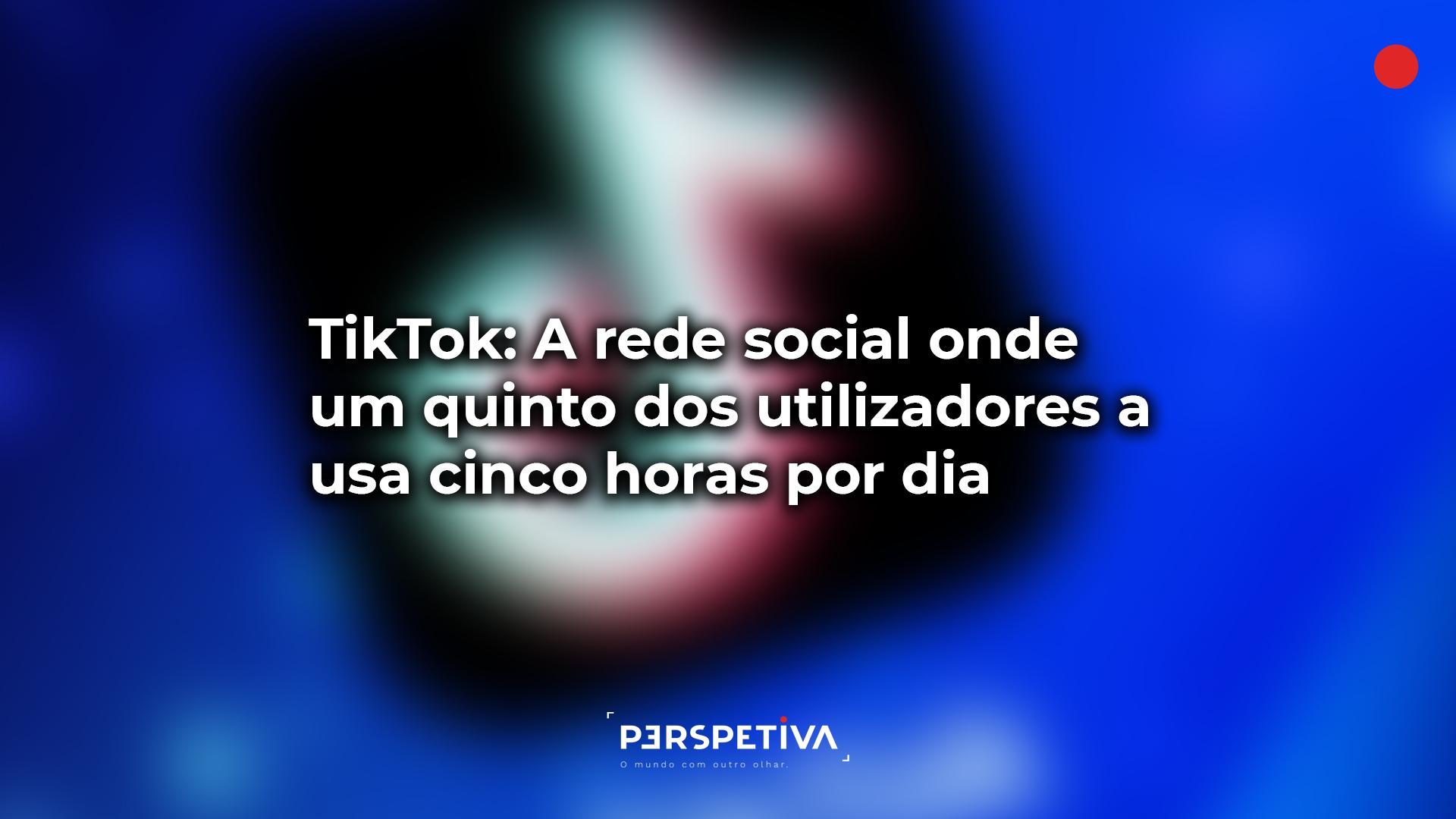 TikTok: A rede social onde um quinto dos utilizadores a usa cinco horas por dia