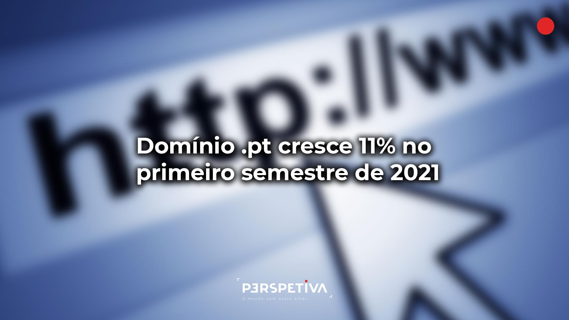 Domínio .pt cresce 11% no primeiro semestre de 2021