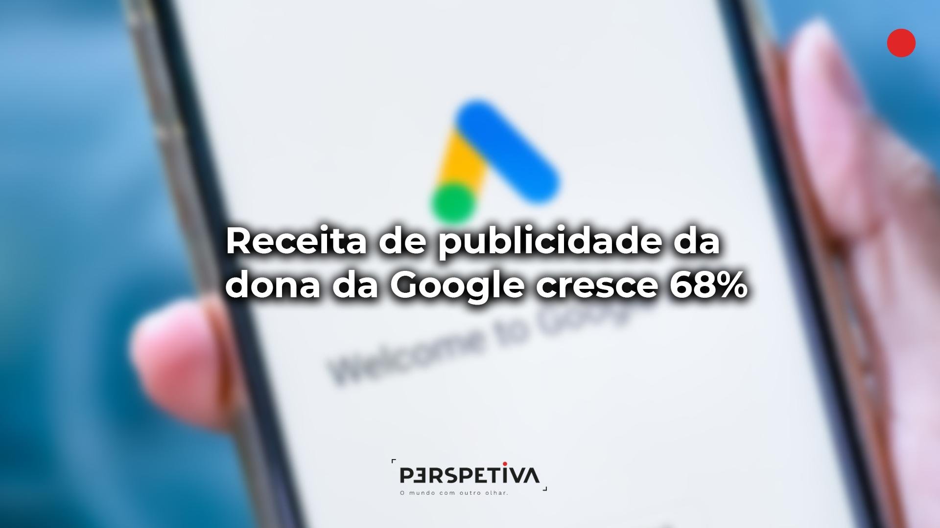 Receitas de publicidade da dona da Google crescem 68%
